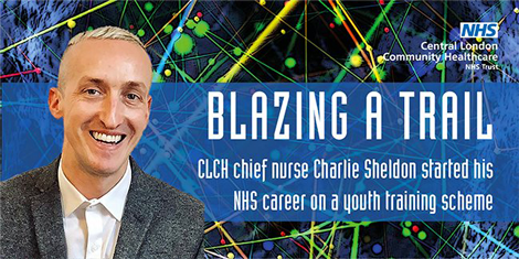 Blazing a Trail - CLCH chief nurse Charlie Sheldon started his NHS career on a youth training scheme